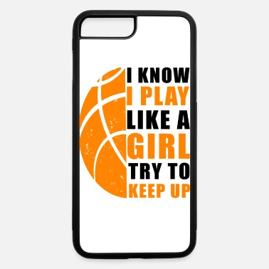 Girl I Know I Play Like a Girl Try To Keep Up funny - iPhone 7 & 8 Plus Case