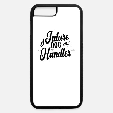 Dog Handler Future Dog Handler - iPhone 7 & 8 Plus Case