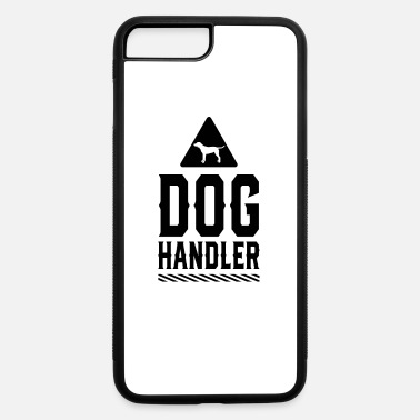 Dog Handler Dog Handling Dogs Handler Handle Walk Trainer Team - iPhone 7 & 8 Plus Case