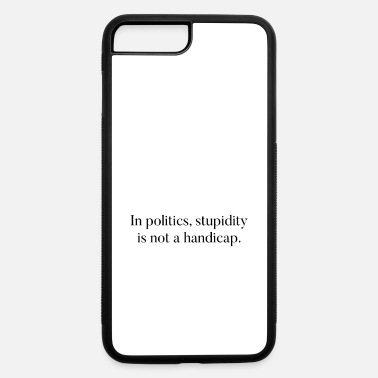 Stupid Kid In politics, stupidity is not a handicap. - iPhone 7 & 8 Plus Case