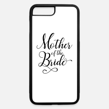Mother Mother Of The Bride - iPhone 7 & 8 Plus Case