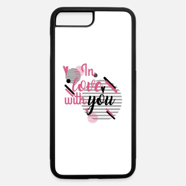 Love You in Love With YOu - iPhone 7 & 8 Plus Case