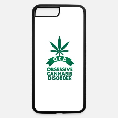 Addicted Marijuana OCD Cannabis Weed Addict Funny Gift - iPhone 7 & 8 Plus Case