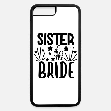 Bride love loversSister Of The Bride - Wedding Design - iPhone 7 & 8 Plus Case