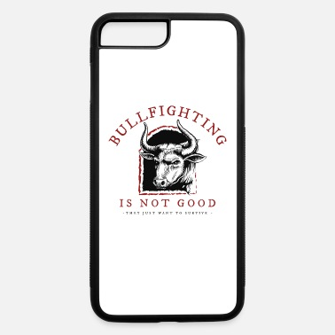 Bullfighting BULLFIGHTING IS NOT GOOD - iPhone 7 & 8 Plus Case