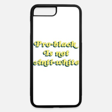 Racial Injustice Pro Black Isn't Anti-white Blm Black Lives Matter - iPhone 7 & 8 Plus Case