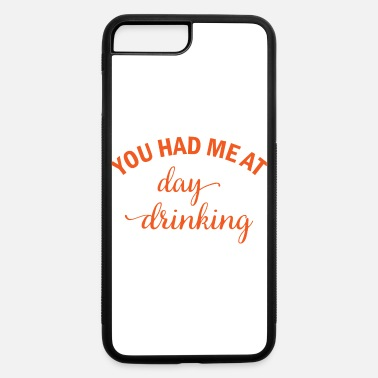 Oktoberfest You had me at day drinking beer alcohol gift - iPhone 7 & 8 Plus Case