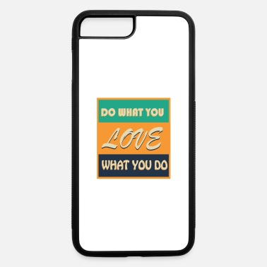 What You Do Do what you love what you Do - iPhone 7 & 8 Plus Case