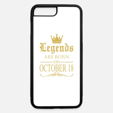 October 18 Birthday Legends are born on October 18 - iPhone 7 & 8 Plus Case