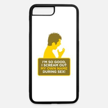 Sex Acts I'm So Good. I Scream Out My Own Name During Sex! - iPhone 7 & 8 Plus Case