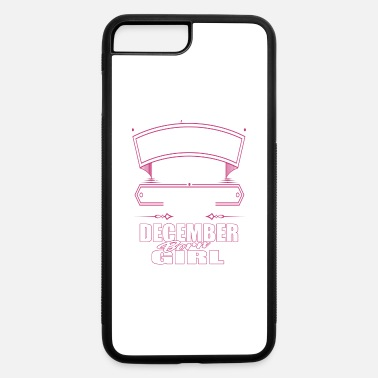 I AM A DECEMBER BORN GIRL PERFECT DECEMBER GIRL - iPhone 7 & 8 Plus Case
