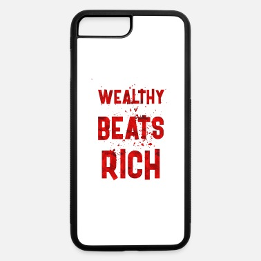 Wealthy Wealthy beats rich - iPhone 7 & 8 Plus Case