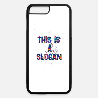 Slogan this is a slogan - iPhone 7 Plus/8 Plus Rubber Case