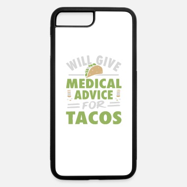 Tacos Will give medical advice for Tacos - iPhone 7 & 8 Plus Case