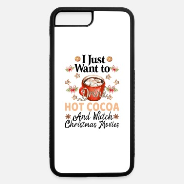 Cocoa I Just Want To Drink Hot Cocoa - iPhone 7 & 8 Plus Case