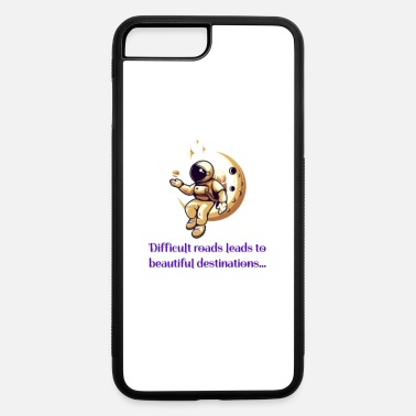 Difficult roads leads to beautiful destinations - iPhone 7 & 8 Plus Case
