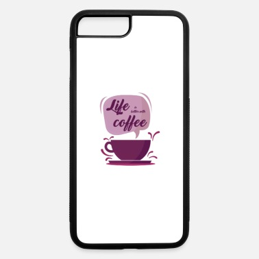 Life is better with coffee - iPhone 7 & 8 Plus Case