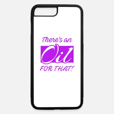 Oil Essential Oils Shirt There is An Oil For That - iPhone 7 Plus/8 Plus Rubber Case