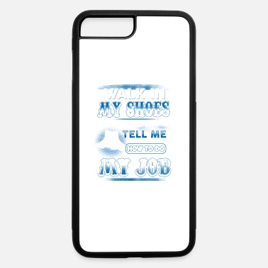 Police Officer Did It Police officer - walk in my shoes you can tell me - iPhone 7 & 8 Plus Case