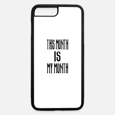 Month this Month is My Month - iPhone 7 & 8 Plus Case