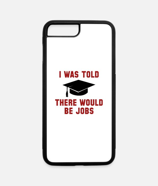 Lazy iPhone Cases - I Was Told There Would Be Jobs - iPhone 7 & 8 Plus Case white/black