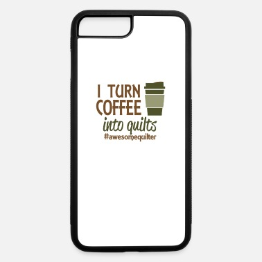 Turn Of The Year I turn coffee into quilts - iPhone 7 & 8 Plus Case