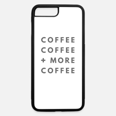 Coffee Coffee coffee more coffee - iPhone 7 & 8 Plus Case
