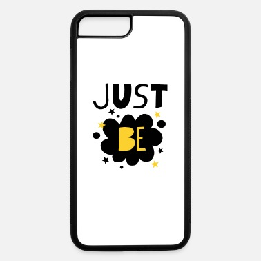 Just Just be - iPhone 7 & 8 Plus Case