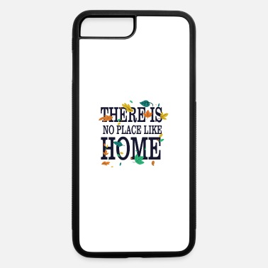 There Is No Place Like Home - iPhone 7 & 8 Plus Case