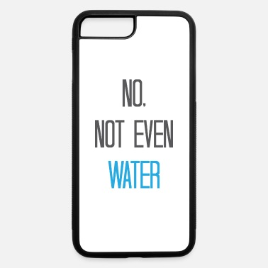 Evening No not even water - iPhone 7 & 8 Plus Case