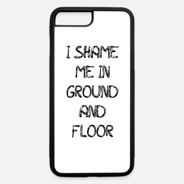 Schland I Shame Me In Ground And Floor - iPhone 7 & 8 Plus Case
