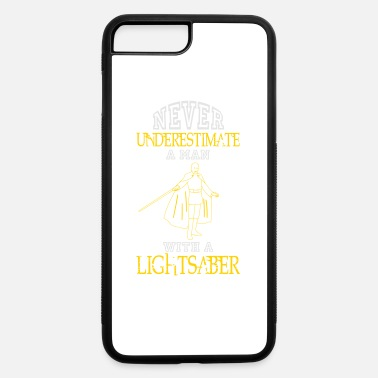 Lightsaber NEVER UNDERESTIMATE A MAN WITH A LIGHTSABER! - iPhone 7 & 8 Plus Case