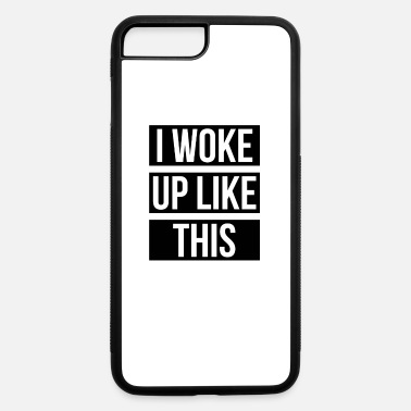 Woke Up Like This I woke Up Like This - iPhone 7 & 8 Plus Case