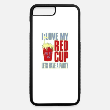 Lets Have A Party I love my red cup lets have a party - iPhone 7 & 8 Plus Case
