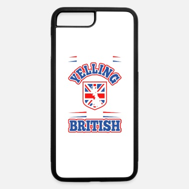 Yell Im Not Yelling Im British - iPhone 7 Plus/8 Plus Rubber Case