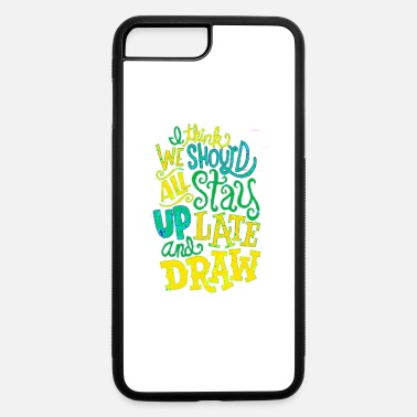 Beautiful I think we should all stay up late and draw title - iPhone 7 & 8 Plus Case