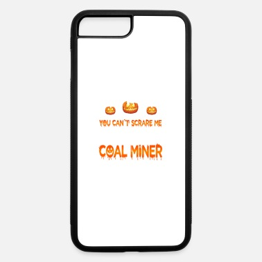 Coal Coal Miner I'm A Coal Miner - iPhone 7 & 8 Plus Case