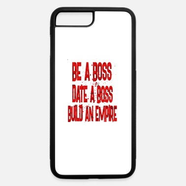 Boss be a boss date a boss - iPhone 7 & 8 Plus Case