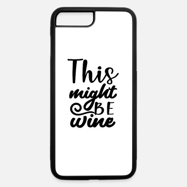Might This might be wine - iPhone 7 & 8 Plus Case