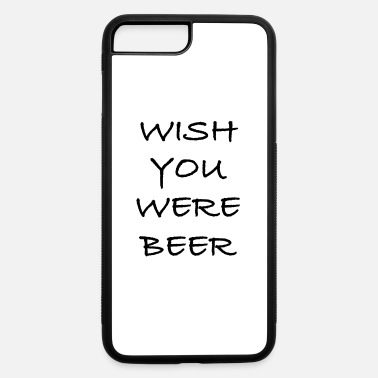 Wish You Wish You Were Beer - iPhone 7 & 8 Plus Case