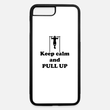 Pull Up Keep calm and Pull up Home Workout Bodyweight - iPhone 7 & 8 Plus Case
