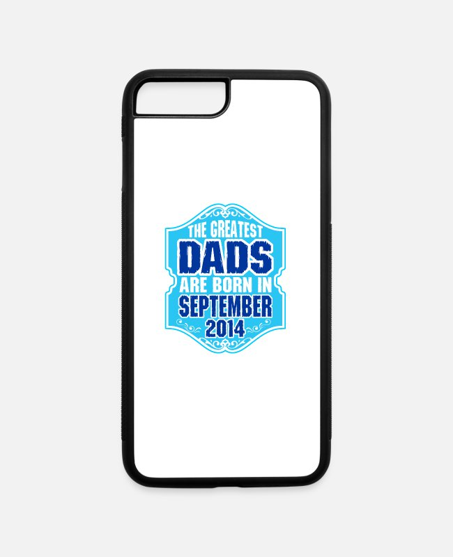 Month iPhone Cases - The Greatest Dads Are Born In September 2014 - iPhone 7 & 8 Plus Case white/black