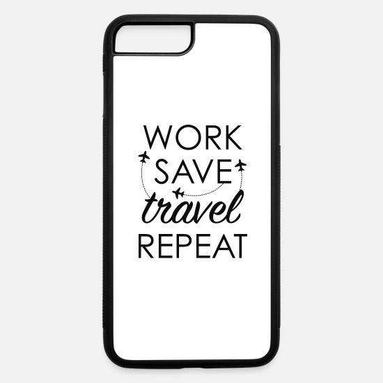 Travel iPhone Cases - Work Save Travel Repeat - iPhone 7 & 8 Plus Case white/black