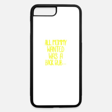 All Mommy Wants Womens All Mommy Wanted Was A Back Rub shirt Couple shirt - iPhone 7 & 8 Plus Case