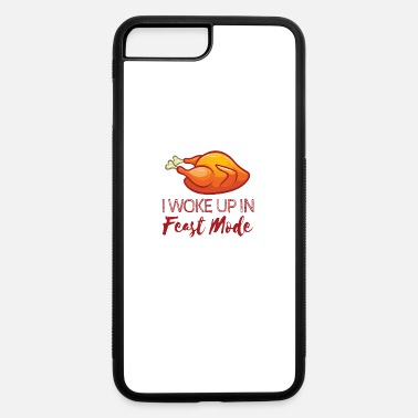 Mode I Woke Up In Feast Mode Funny Thanksgiving - iPhone 7 & 8 Plus Case