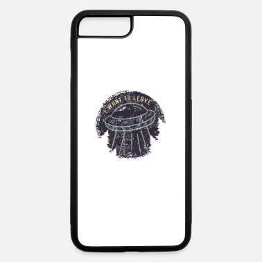 Amazing Sarcasm I Want To Leave - Spacecraft UFO Alien Rocket - iPhone 7 & 8 Plus Case