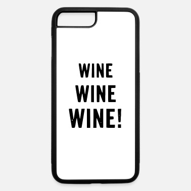 Wine wine wine wine - iPhone 7 & 8 Plus Case