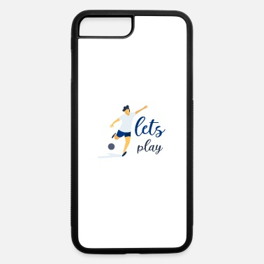 Soccer soccer - let's play soccer - shirt - iPhone 7 & 8 Plus Case