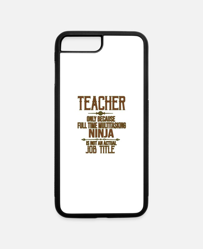 Office iPhone Cases - Teacher. Only because full time multitasking ninja - iPhone 7 & 8 Plus Case white/black