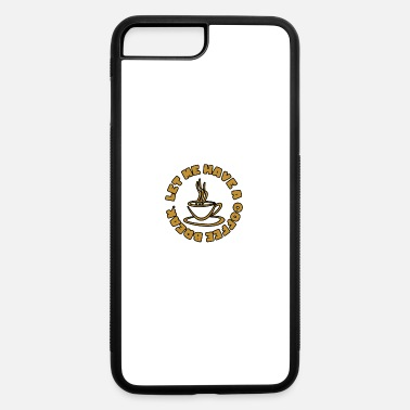 Lets Have A Party Let me have a coffee break - iPhone 7 & 8 Plus Case